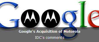 IDC Comment on Google's Acquisition of Motorola