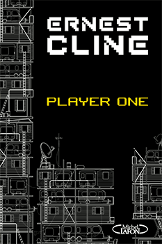 Player ONE - Par Ernest Cline aux éditions Michel Lafon