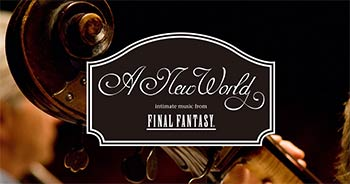 Concert - A New World: intimate music fr_x_om Final Fantasy