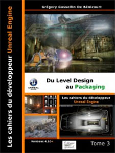 Les Cahiers d'Unreal Engine Tome 3 : du Level Design au Packaging