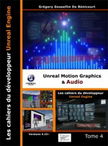 Les Cahiers d'Unreal Engine Tome 4 : Unreal Motion Graphics et Audio