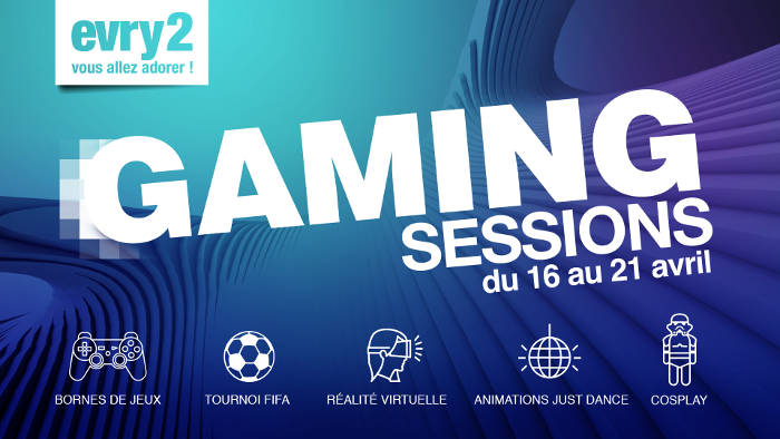 Evry2 Gaming Sessions du 16 au 21 avril
